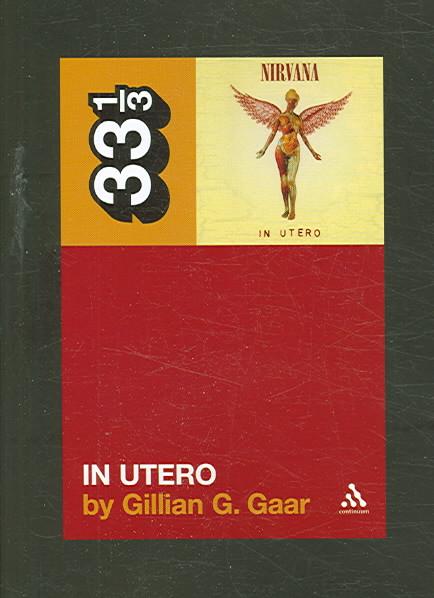 Nirvana's in Utero By Gaar, Gillian G.